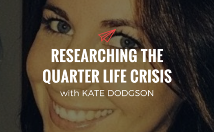QLC 076: Researching the Quarter Life Crisis with Kate Dodgson | Bryan Teare