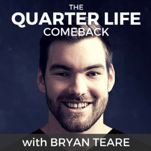 The Quarter Life Comeback podcast with Bryan Teare