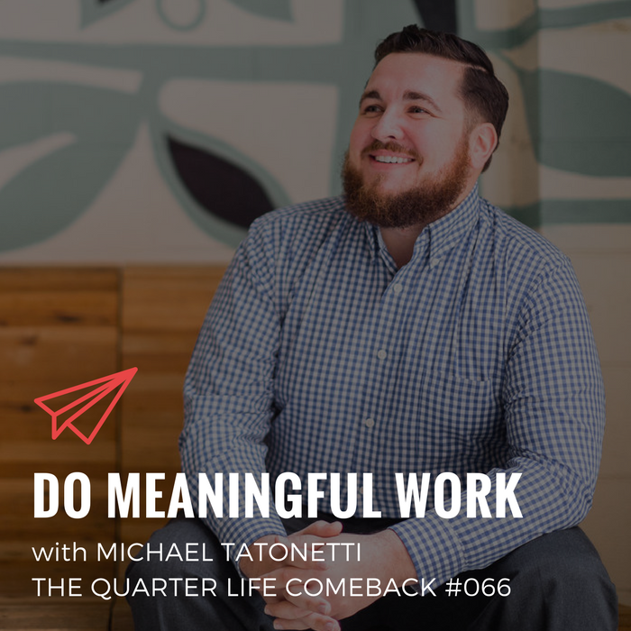 QLC 066: Do Meaningful Work with Michael Tatonetti | Bryan Teare