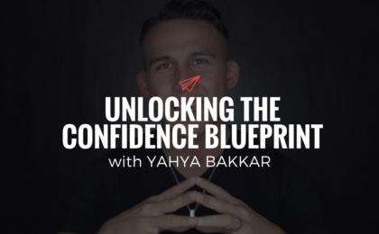 QLC 085: Unlocking the Confidence Blueprint with Yahya Bakkar | Bryan Teare