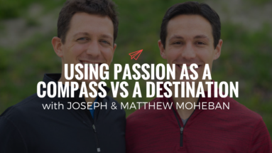 QLC 098: Using Passion as a Compass vs a Destination with Joseph & Matthew Moheban | Bryan Teare