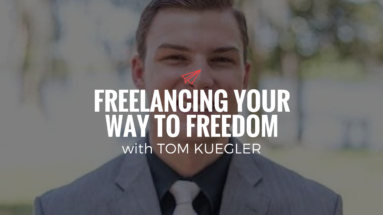 QLC 095: Freelancing Your Way to Freedom with Tom Kuegler | Bryan Teare